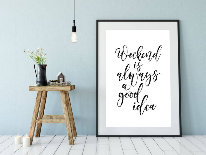 Weekend is always a good idea  Wall Art by HappyQuotePrintables https://www.awin1.com/cread.php?awinmid=9607&awinaffid=566167&clickref=&p=https%3A%2F%2Fwww.etsy.com%2Fit%2Flisting%2F567064548%2Fweekend-is-always-a-good-idea-printable%3Fref%3Duser_profile